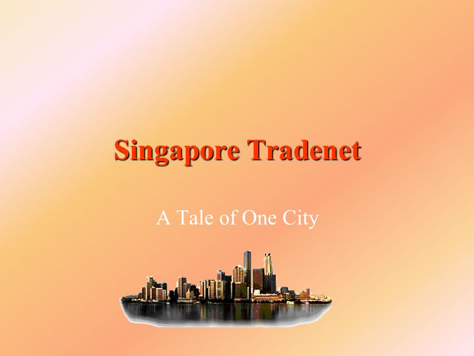 Singapore Tradenet A Tale of One City