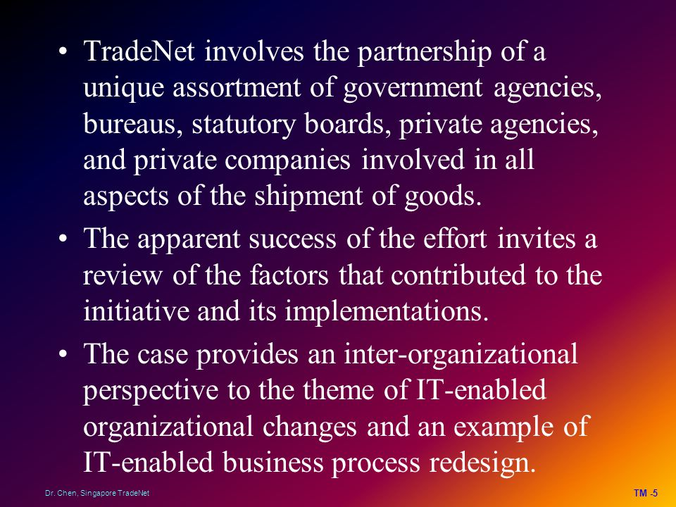 TradeNet involves the partnership of a unique assortment of government agencies, bureaus, statutory boards, private agencies, and private companies involved in all aspects of the shipment of goods.