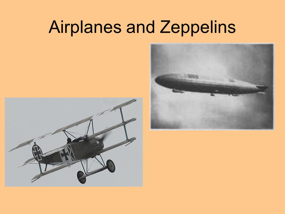 Airplanes and Zeppelins