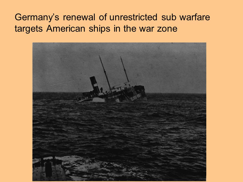 Germany's renewal of unrestricted sub warfare targets American ships in the war zone