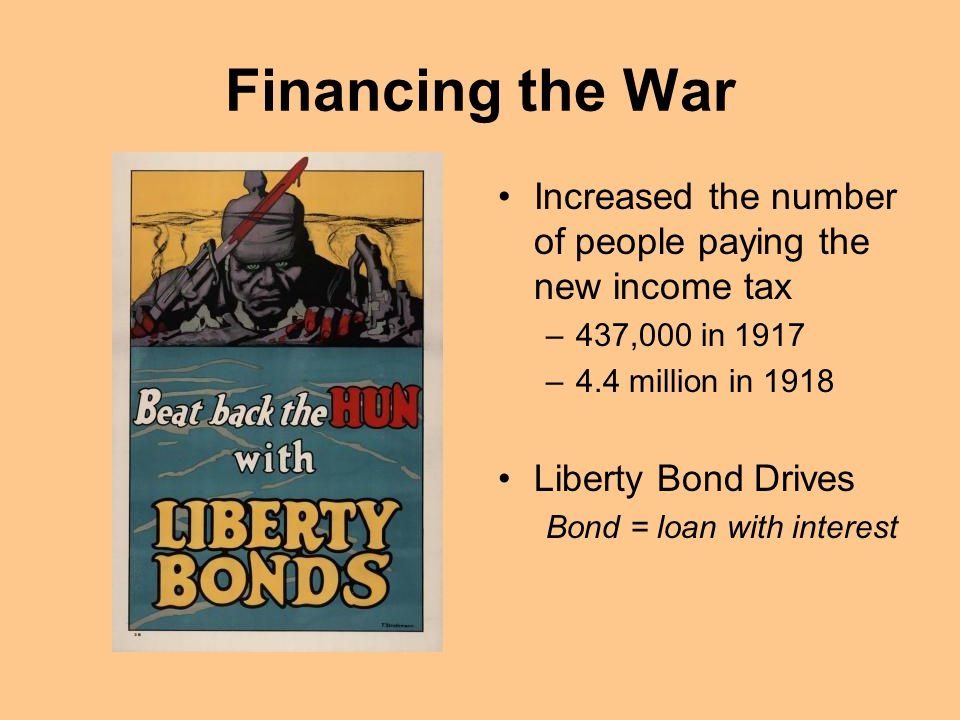 Financing the War Increased the number of people paying the new income tax. 437,000 in 1917. 4.4 million in 1918.