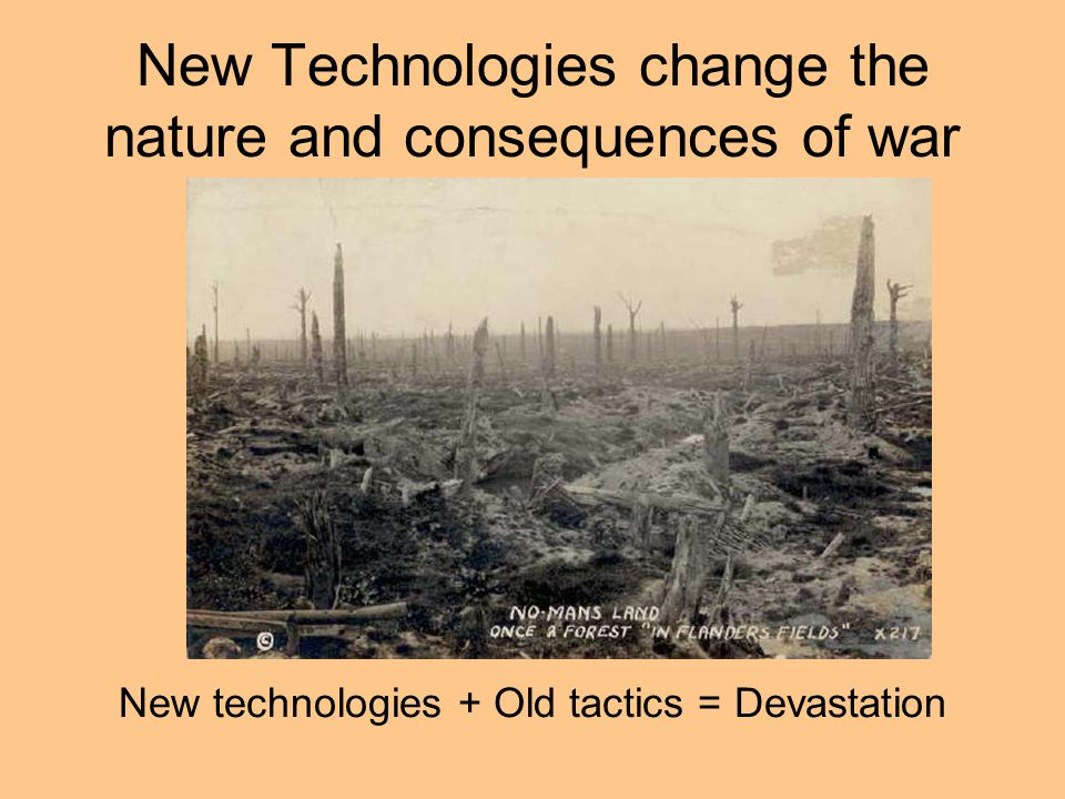 New Technologies change the nature and consequences of war