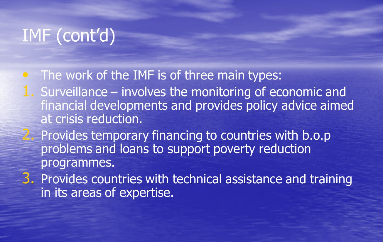 IMF (cont'd) The work of the IMF is of three main types: