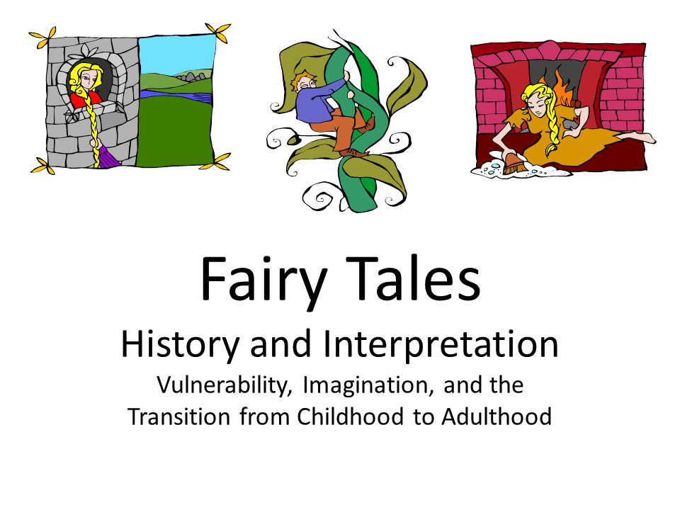 Fairy Tales History and Interpretation Vulnerability, Imagination, and the Transition from Childhood to Adulthood
