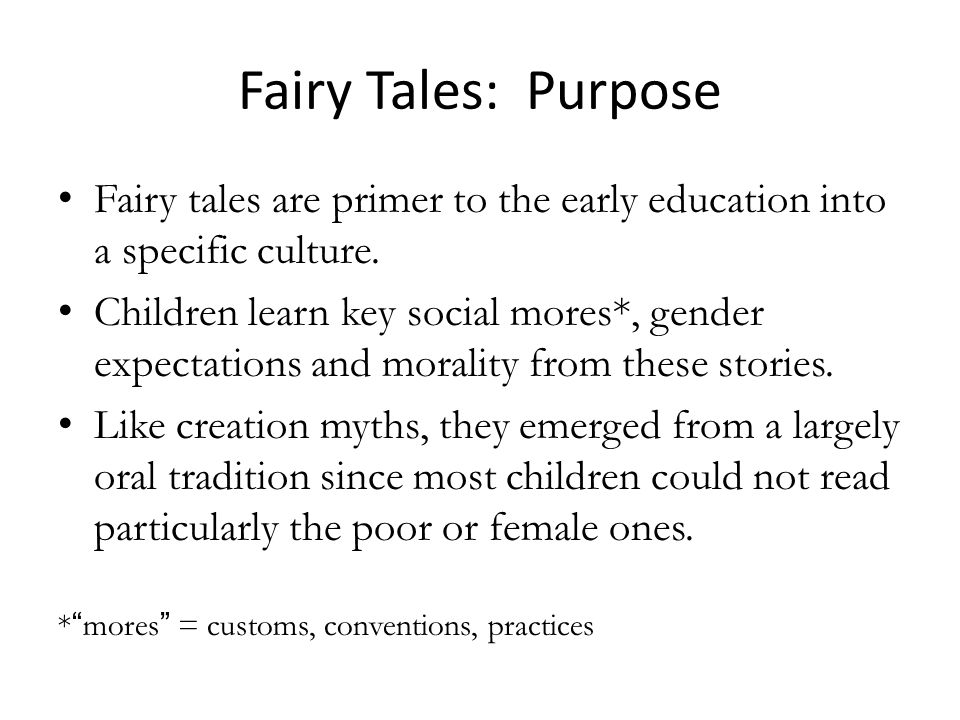 Fairy Tales: Purpose Fairy tales are primer to the early education into a specific culture.