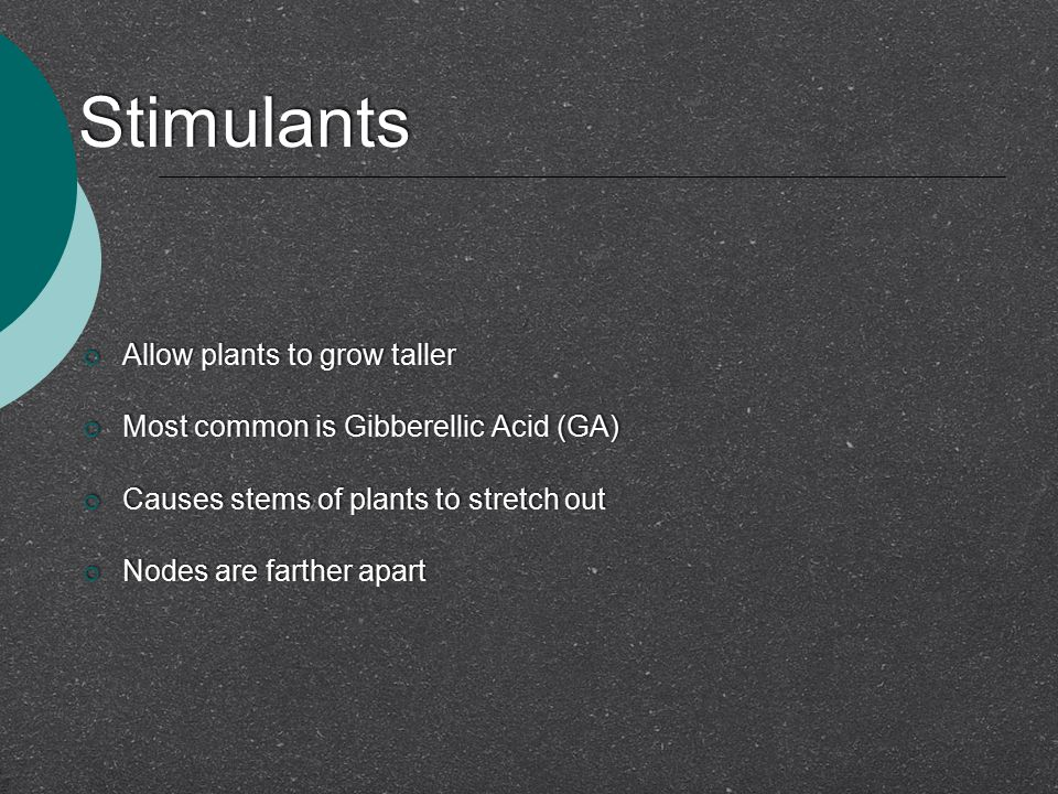 Stimulants Allow plants to grow taller