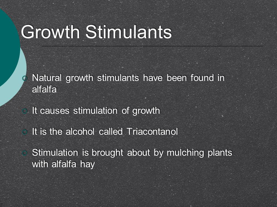 Growth Stimulants Natural growth stimulants have been found in alfalfa
