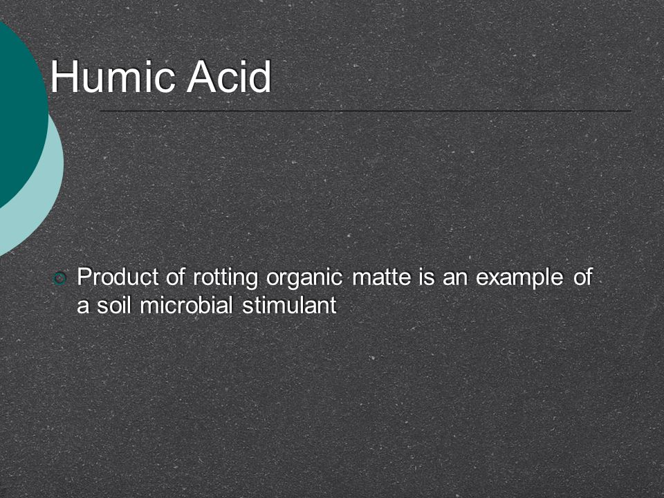 Humic Acid Product of rotting organic matte is an example of a soil microbial stimulant