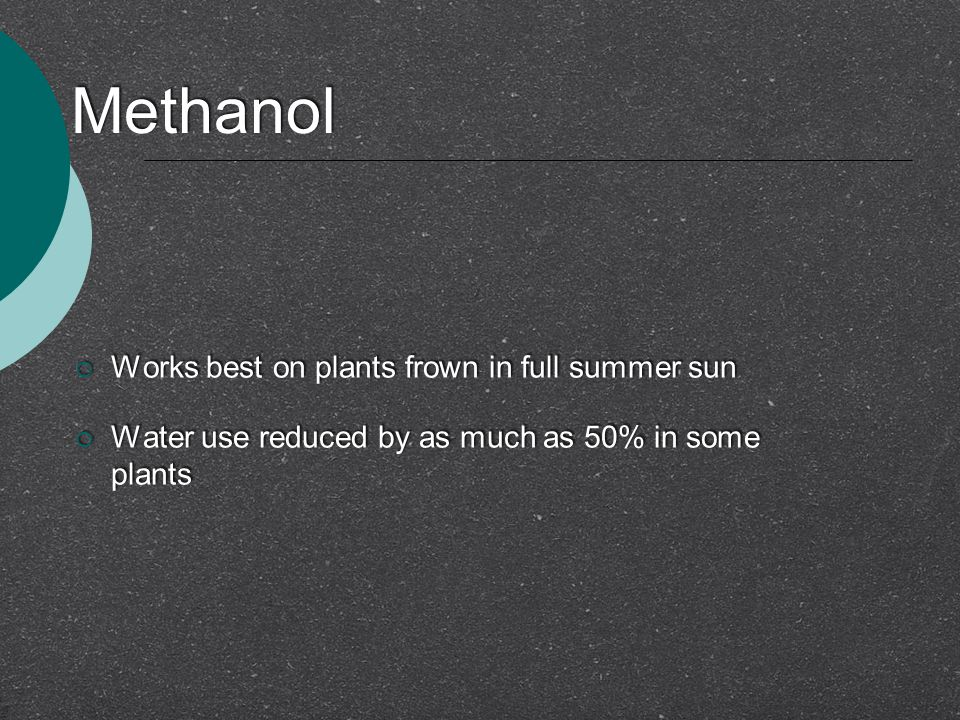 Methanol Works best on plants frown in full summer sun