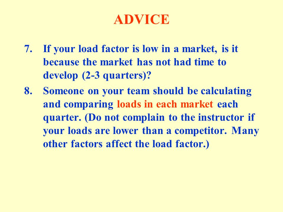 ADVICE If your load factor is low in a market, is it because the market has not had time to develop (2-3 quarters)