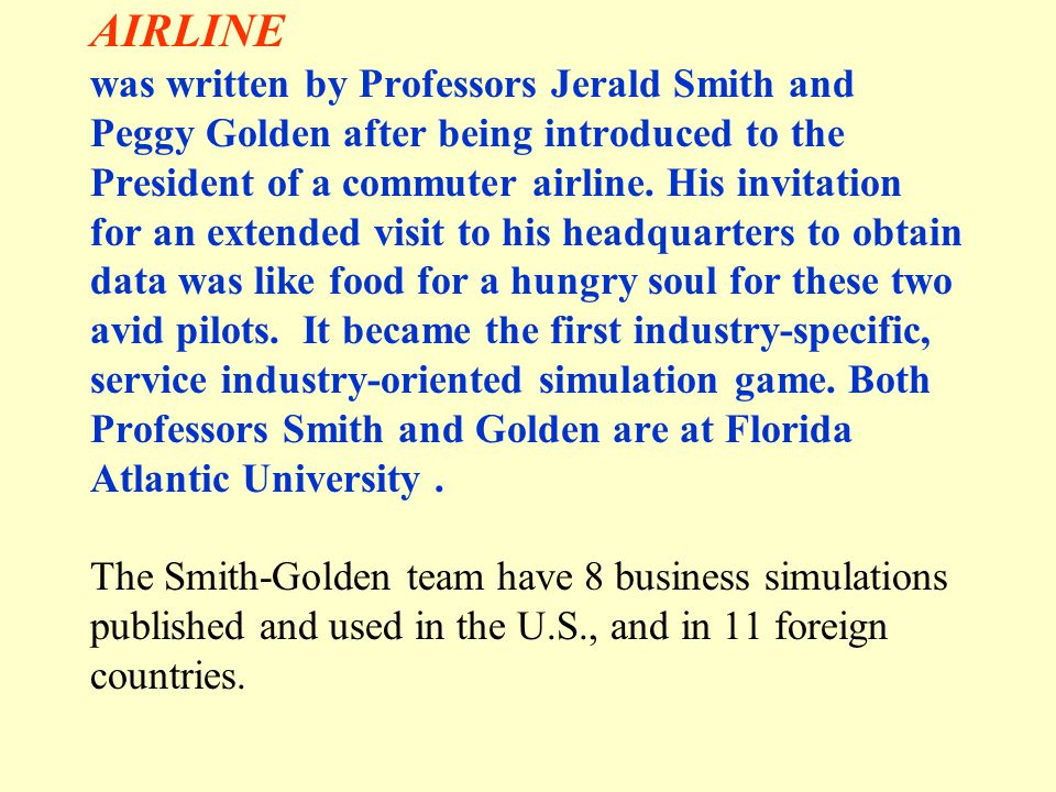 AIRLINE was written by Professors Jerald Smith and Peggy Golden after being introduced to the President of a commuter airline.