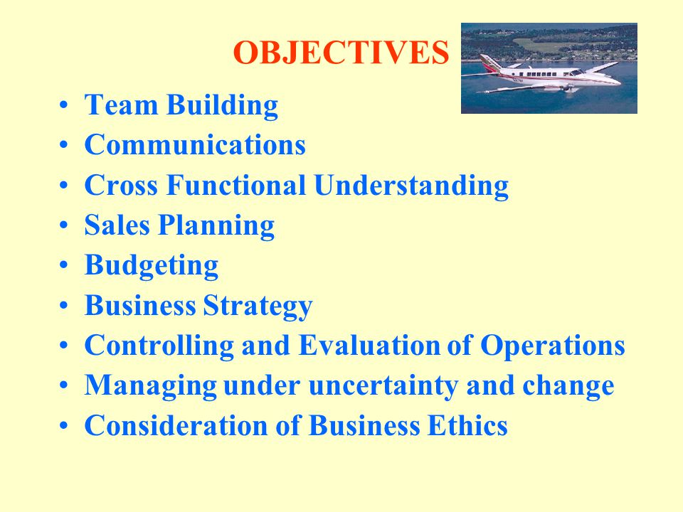 OBJECTIVES Team Building Communications Cross Functional Understanding