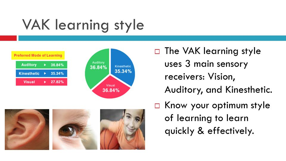 VAK learning style The VAK learning style uses 3 main sensory receivers: Vision, Auditory, and Kinesthetic.