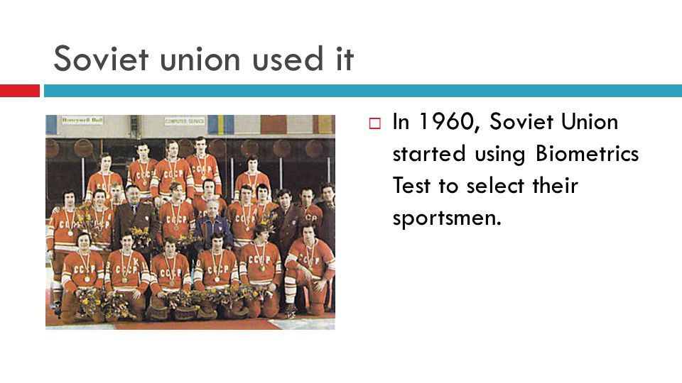 Soviet union used it In 1960, Soviet Union started using Biometrics Test to select their sportsmen.
