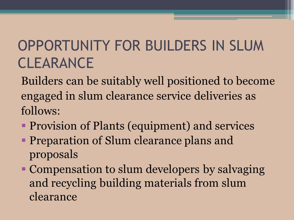 OPPORTUNITY FOR BUILDERS IN SLUM CLEARANCE