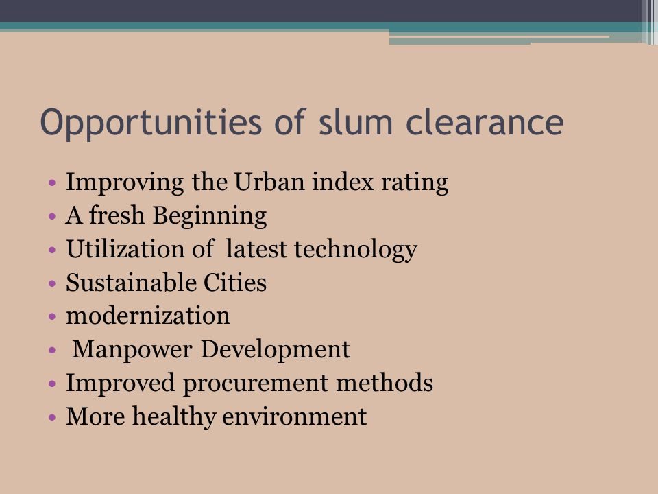 Opportunities of slum clearance