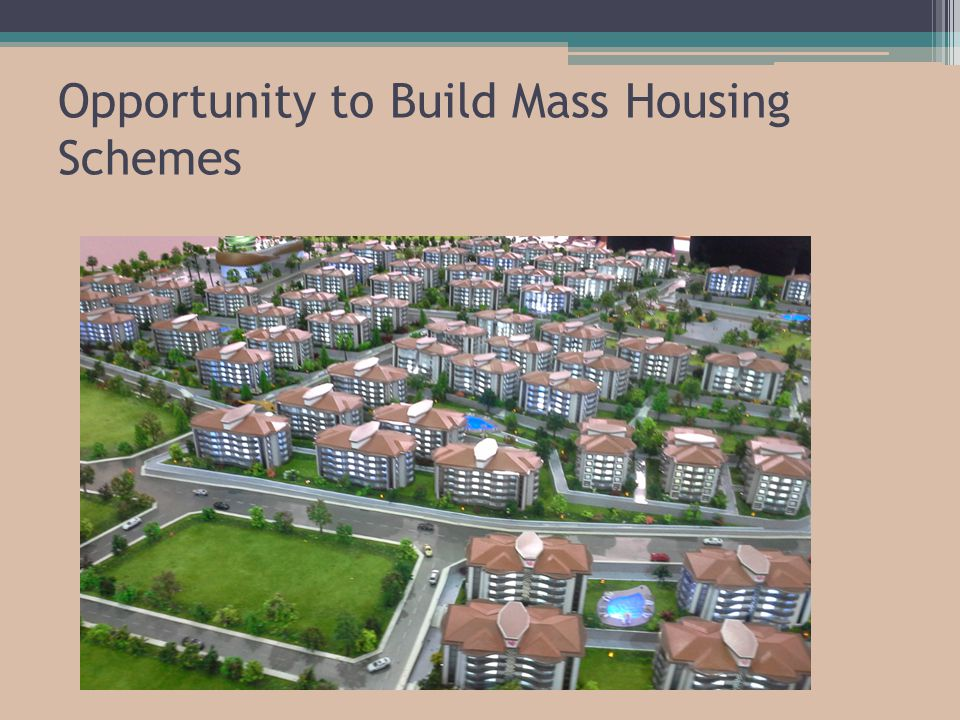 Opportunity to Build Mass Housing Schemes