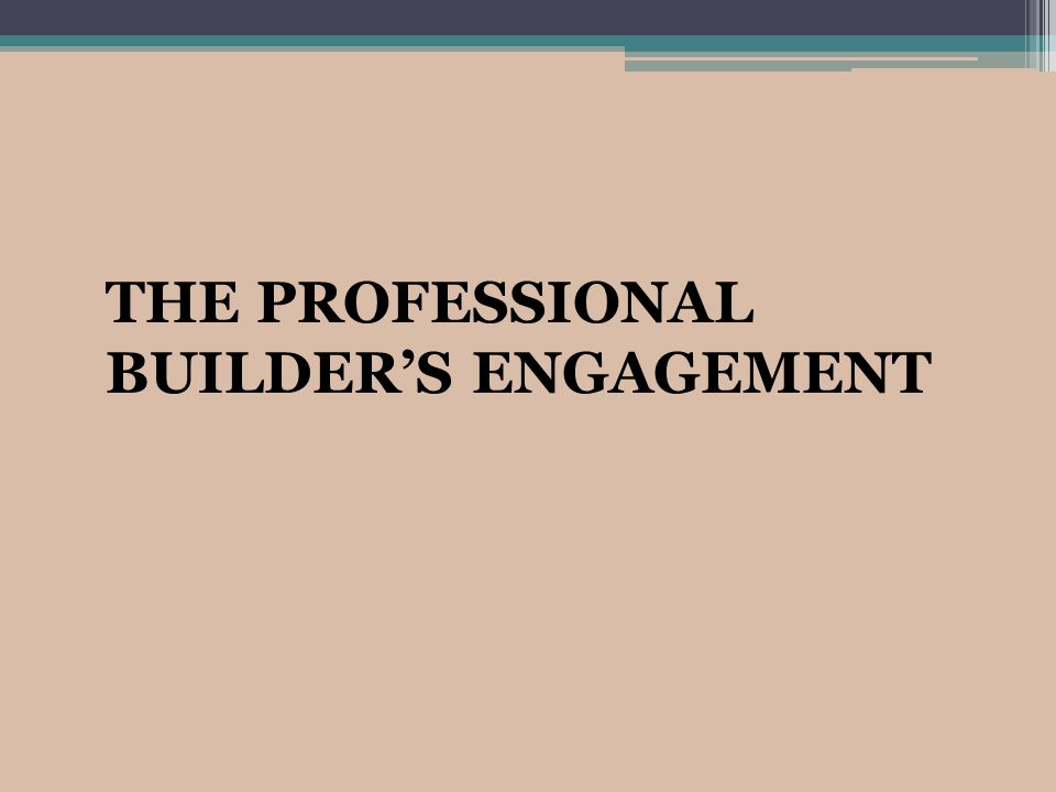 THE PROFESSIONAL BUILDER'S ENGAGEMENT