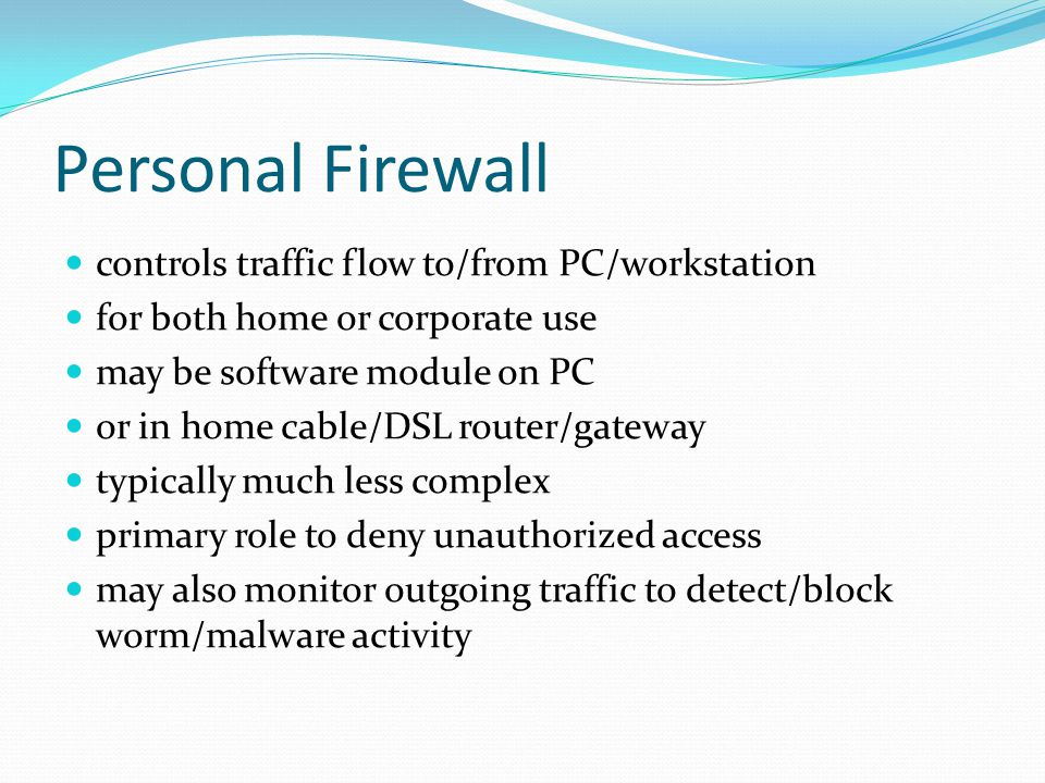 Personal Firewall controls traffic flow to/from PC/workstation