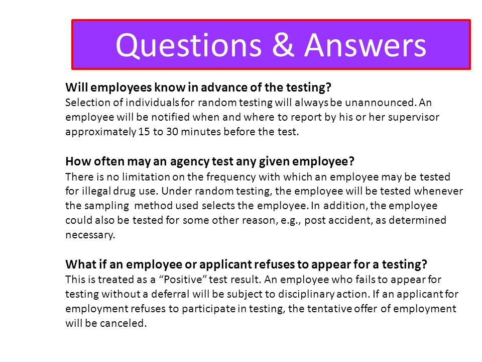 Questions & Answers Will employees know in advance of the testing