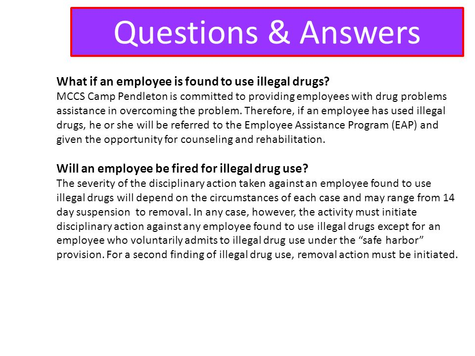 Questions & Answers What if an employee is found to use illegal drugs