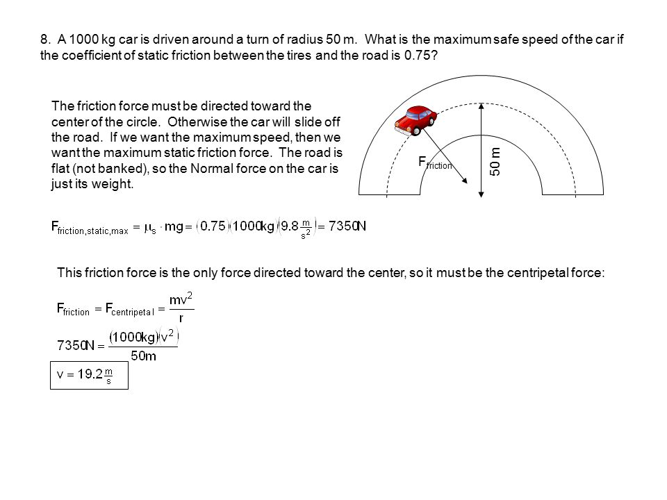 8. A 1000 kg car is driven around a turn of radius 50 m