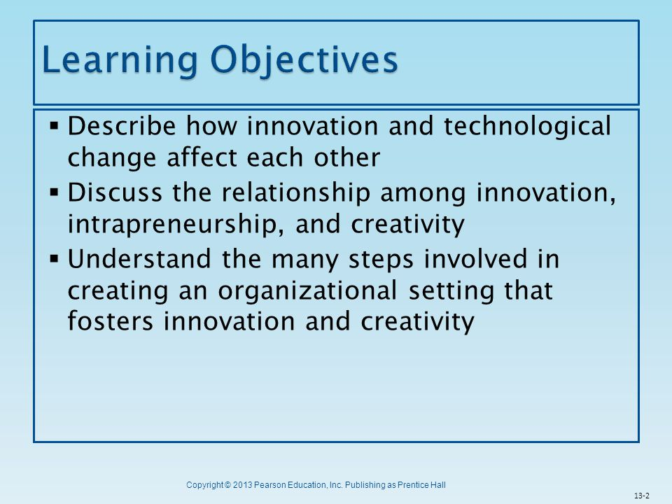 Learning Objectives Describe how innovation and technological change affect each other.