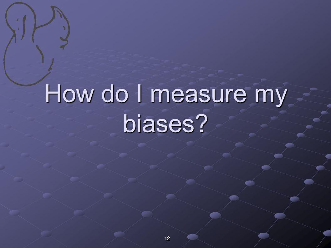 How do I measure my biases