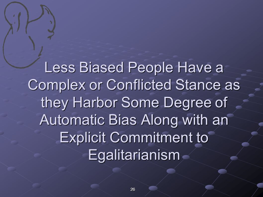 Less Biased People Have a Complex or Conflicted Stance as they Harbor Some Degree of Automatic Bias Along with an Explicit Commitment to Egalitarianism