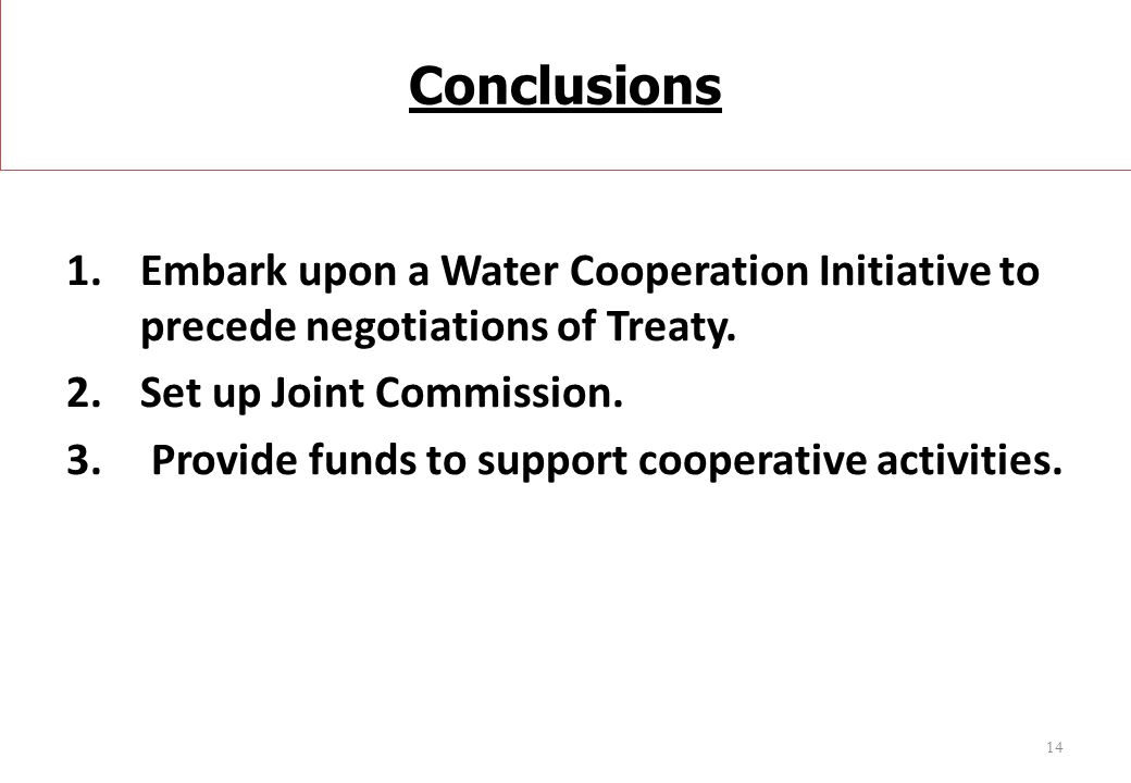 Conclusions Embark upon a Water Cooperation Initiative to precede negotiations of Treaty. Set up Joint Commission.