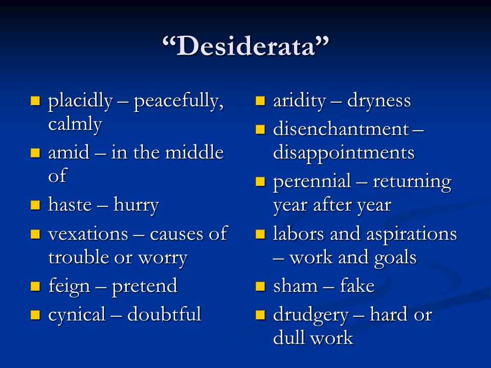 Desiderata placidly – peacefully, calmly amid – in the middle of