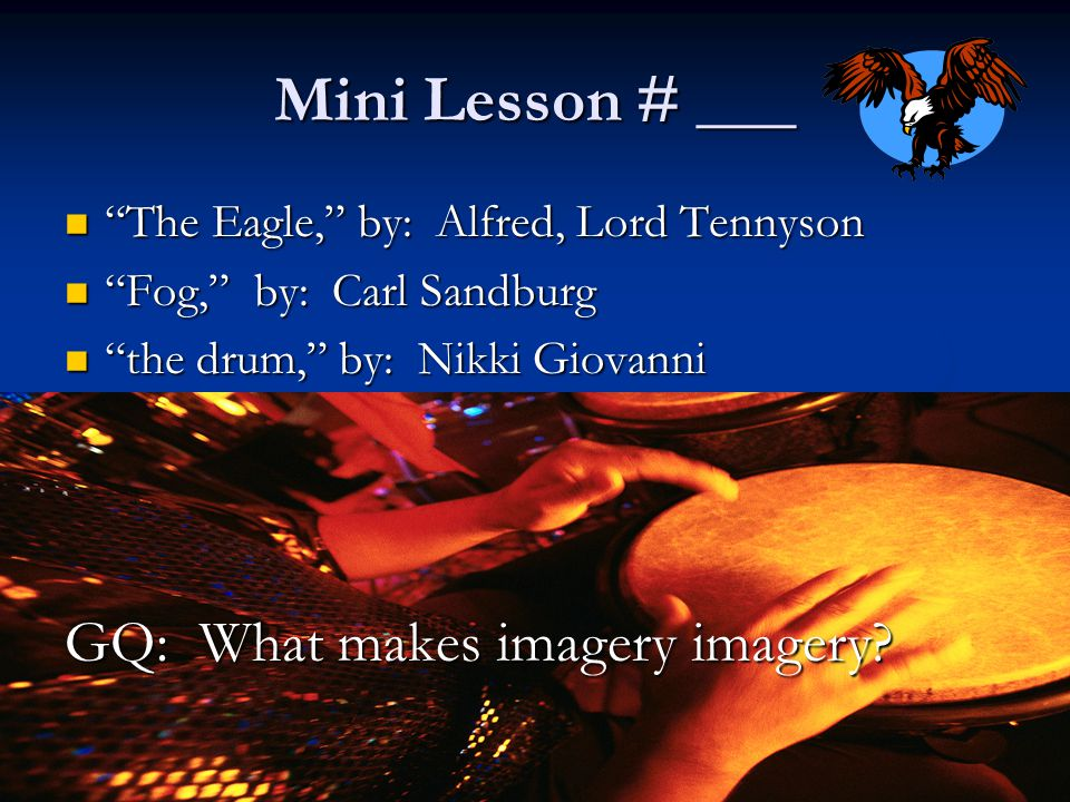 Mini Lesson # ___ GQ: What makes imagery imagery