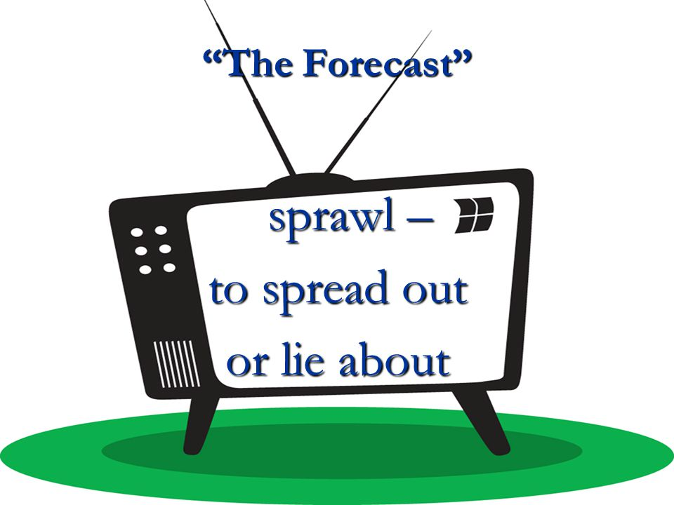 The Forecast sprawl – to spread out or lie about