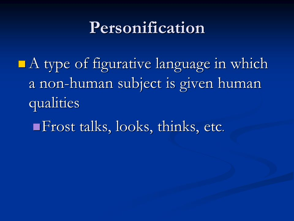 Personification A type of figurative language in which a non-human subject is given human qualities.