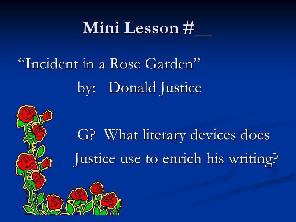 Mini Lesson #__ Incident in a Rose Garden by: Donald Justice