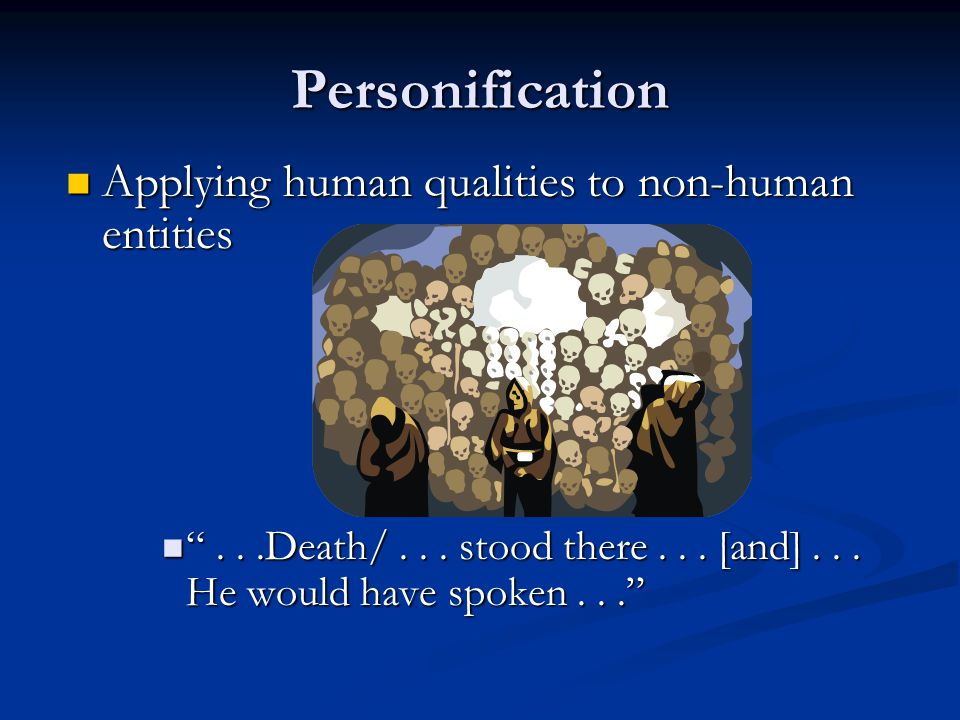 Personification Applying human qualities to non-human entities