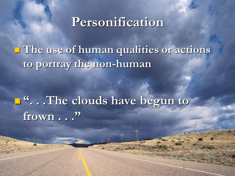 Personification . . .The clouds have begun to frown . . .