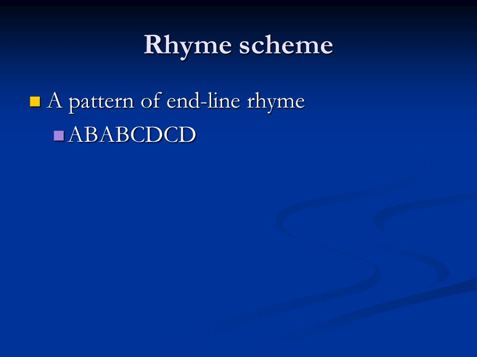 Rhyme scheme A pattern of end-line rhyme ABABCDCD