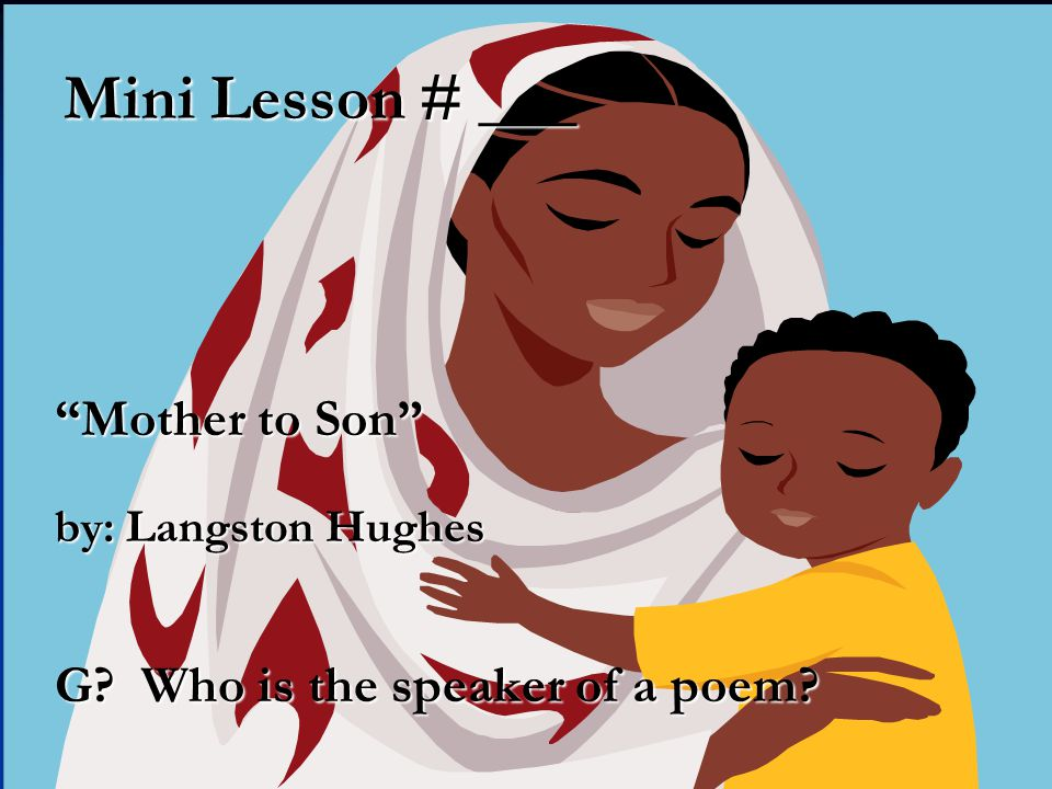 Mini Lesson # ___ Mother to Son G Who is the speaker of a poem