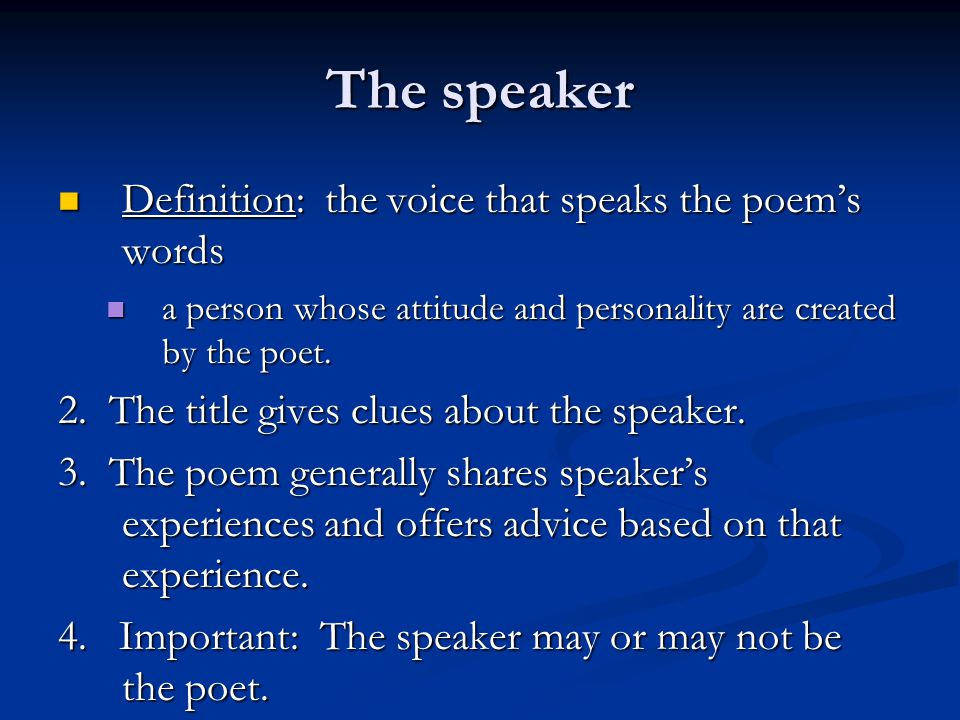 The speaker Definition: the voice that speaks the poem's words