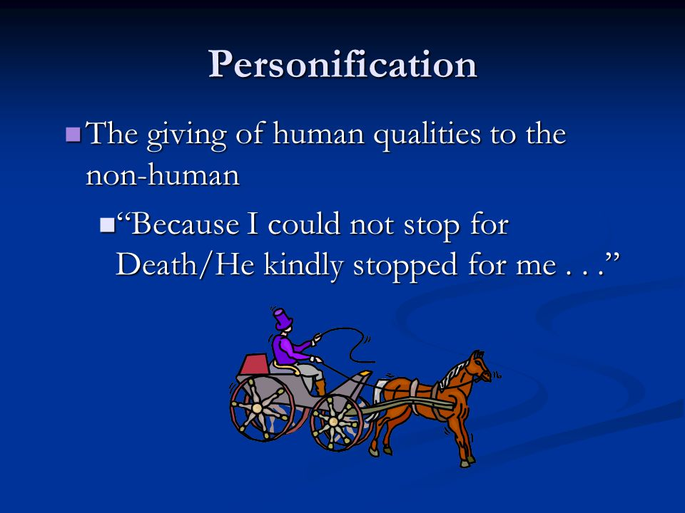 Personification The giving of human qualities to the non-human