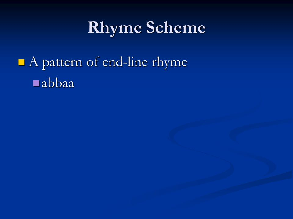 Rhyme Scheme A pattern of end-line rhyme abbaa