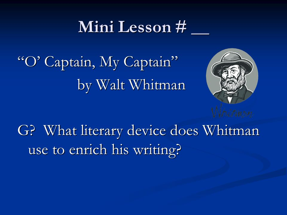 Mini Lesson # __ O' Captain, My Captain by Walt Whitman
