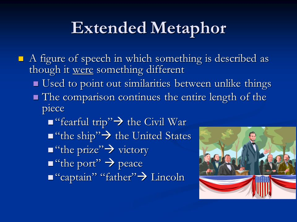 Extended Metaphor A figure of speech in which something is described as though it were something different.