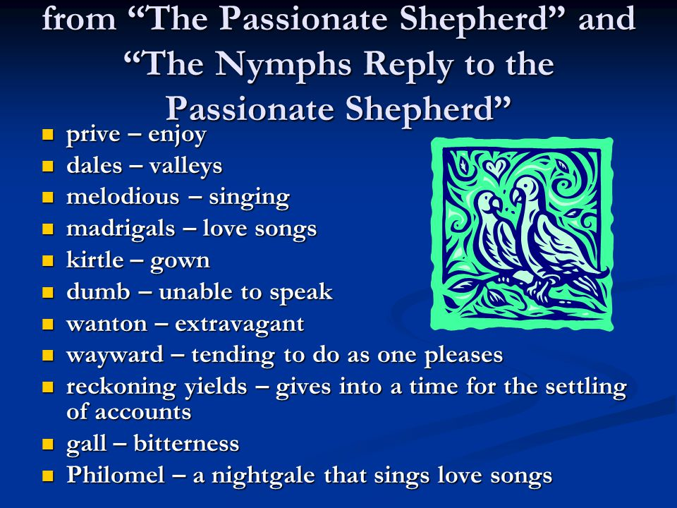 from The Passionate Shepherd and The Nymphs Reply to the Passionate Shepherd