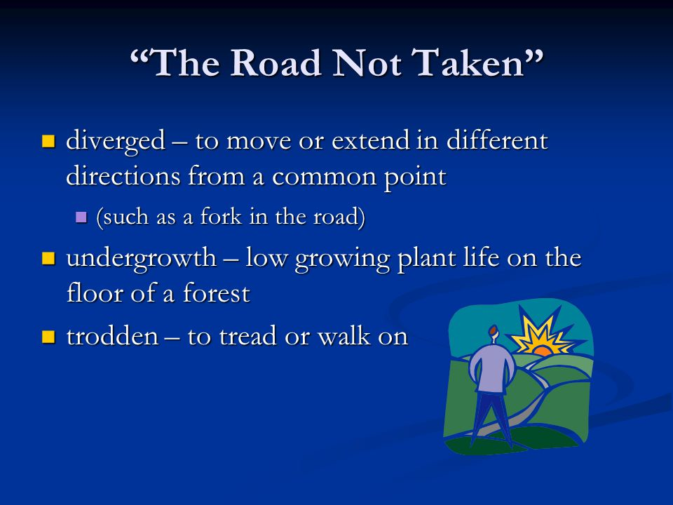 The Road Not Taken diverged – to move or extend in different directions from a common point. (such as a fork in the road)
