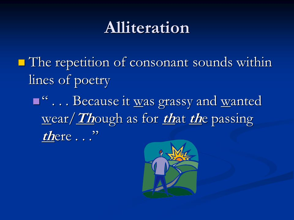 Alliteration The repetition of consonant sounds within lines of poetry