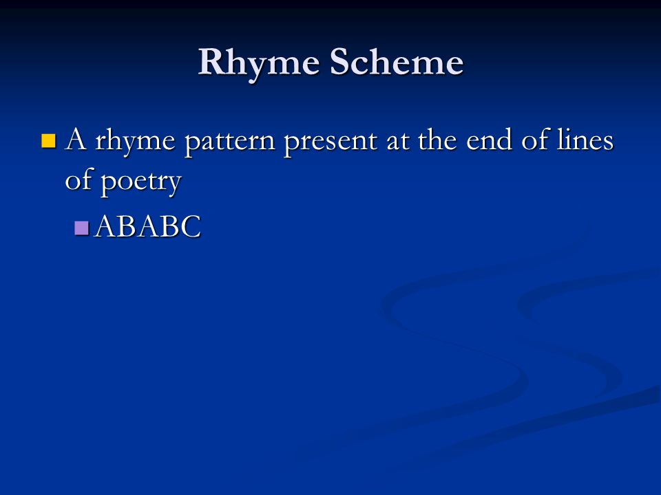 Rhyme Scheme A rhyme pattern present at the end of lines of poetry