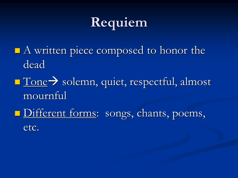 Requiem A written piece composed to honor the dead