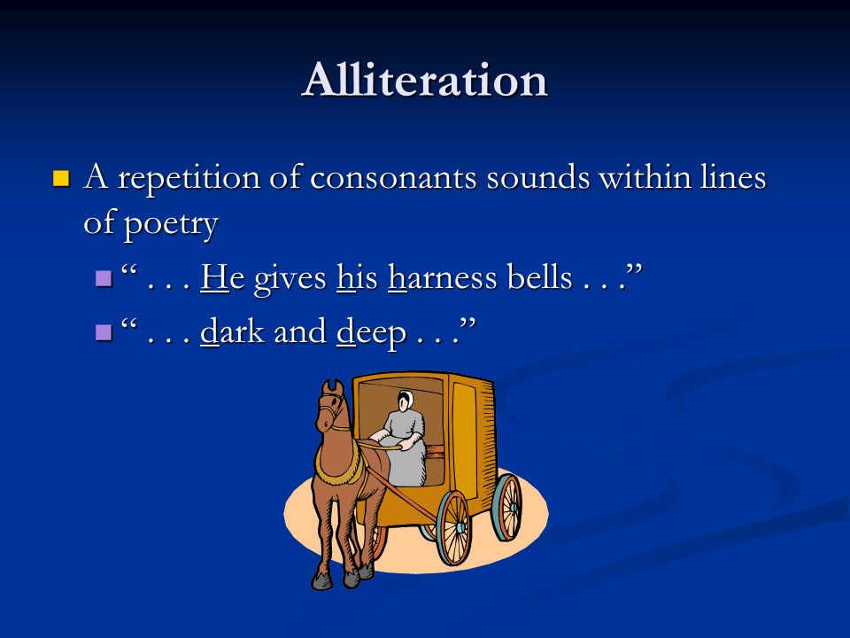 Alliteration A repetition of consonants sounds within lines of poetry